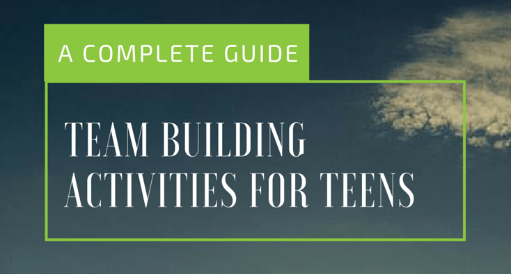 Team Building Activities For Teens: A Complete Guide
