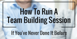How to run a team building sessions if you've never done it before