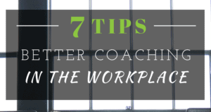 7 tips - better coaching in the workplace